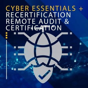 CYBER ESSENTIALS + RECERTIFICATION REMOTE AUDIT & CERTIFICATION
